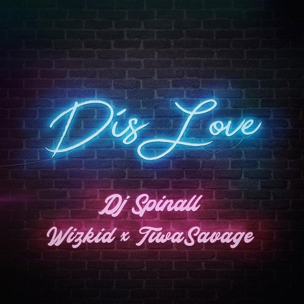 DJ Spinall – Dis Love ft. Wizkid &Tiwa Savage