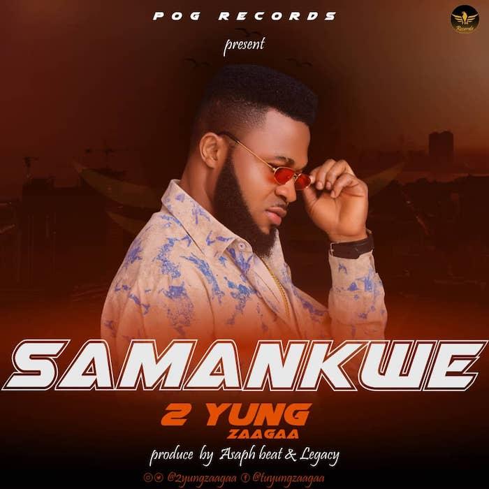 2 Yung Zaagaa – Samankwe