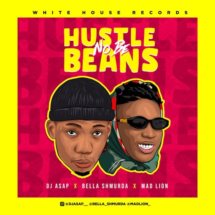 DJ Asap – Hustle No Be Beans Ft. Mad Lion Bella Shmurda 1