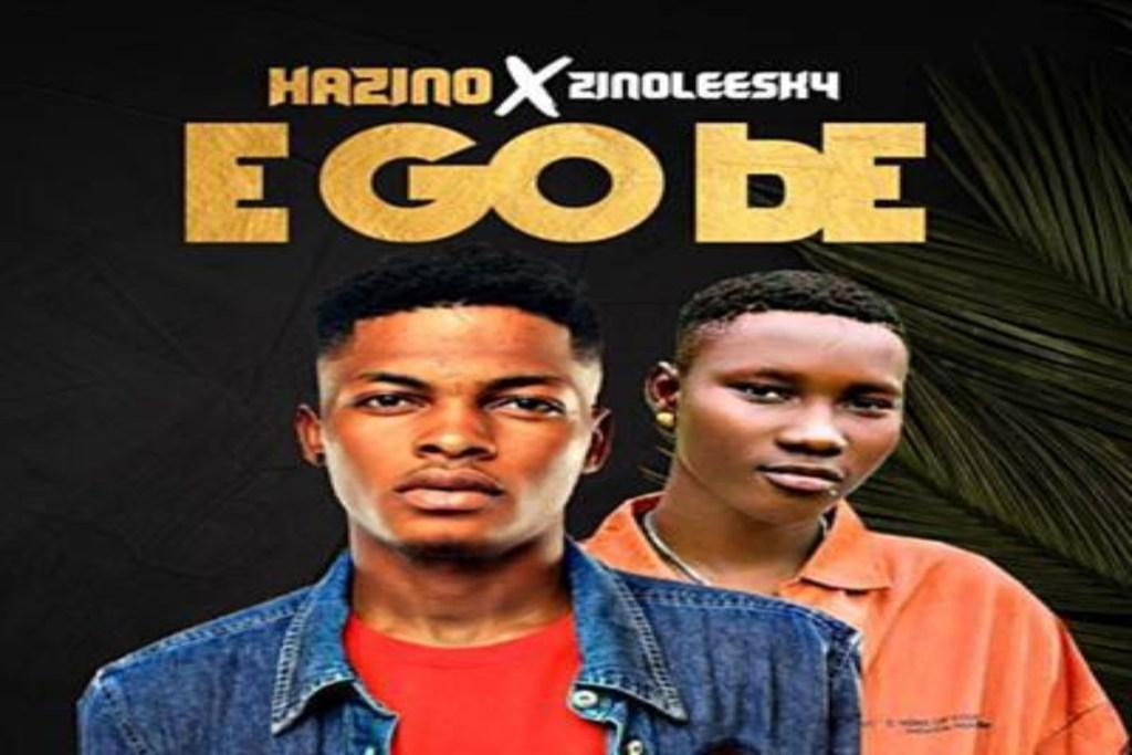 Hazino Ft Zinoleesky E Go Be Mp3 Download