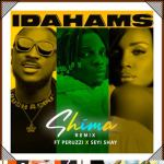 Idahams ft Peruzzi Seyi Shay – Shima Remix