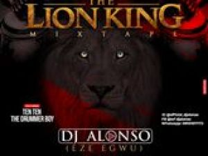 The Lion King Mixtape – DJ Alonso Featuring TenTen The Drummer Boy