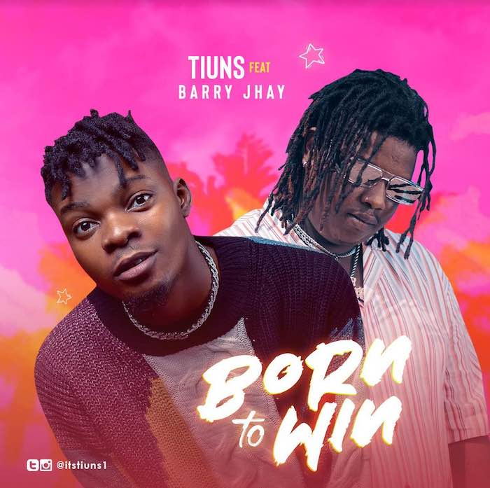 Tiuns ft Barry Jhay – Born To Win