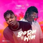 Tiuns ft Barry Jhay – Born To Win