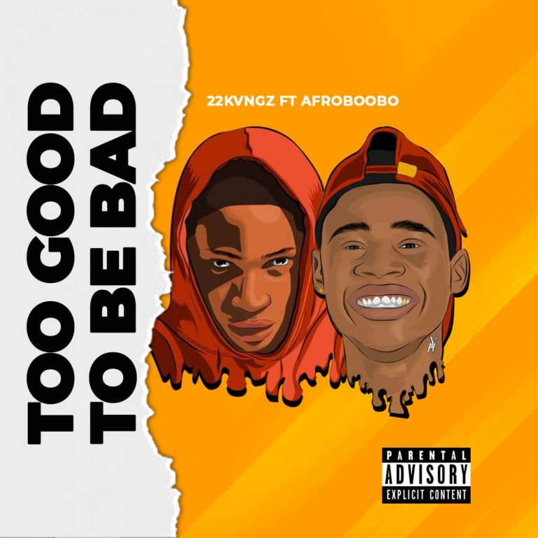 22 Kvngz ft Afroboobo – Too Good To Be Bad