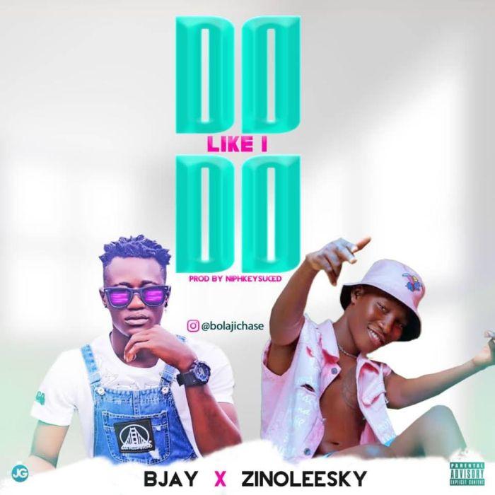 Bjay X Zinoleesky – Do Like I Do