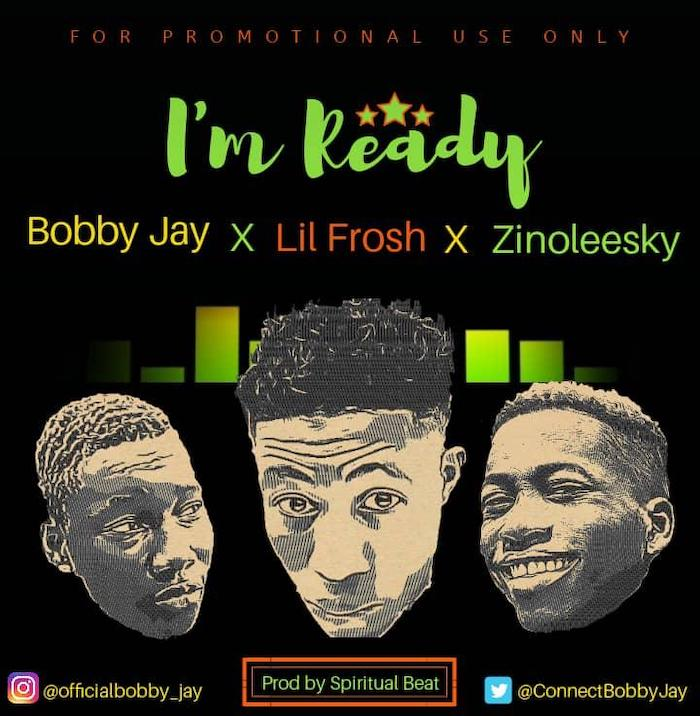 Bobby Jay Ft. Zinoleesky x Lil Frosh – Ready