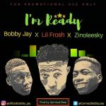Bobby Jay Ft. Zinoleesky x Lil Frosh – Ready