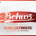 DJ Killer Fingers – Behw3 ft VVIP X Miyaki