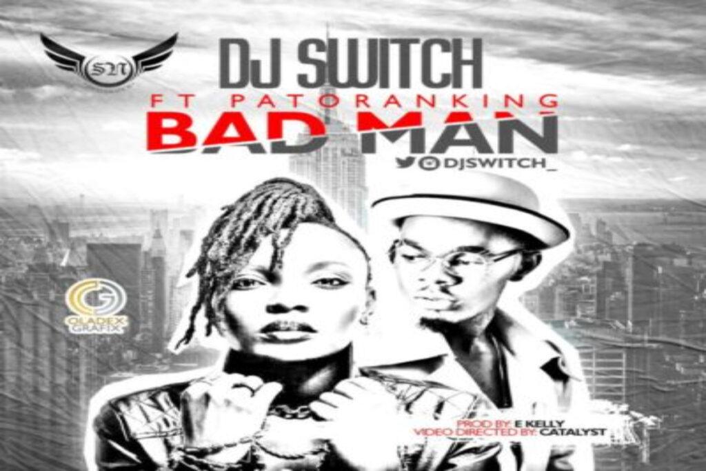 DJ Switch – Bad Man ft Patoranking