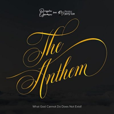 Dunsin Oyekan ft. Pst Jerry Eze – The Anthem What GOD Cannot Do Does Not Exist