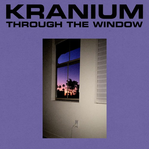 Kranium Through The Window