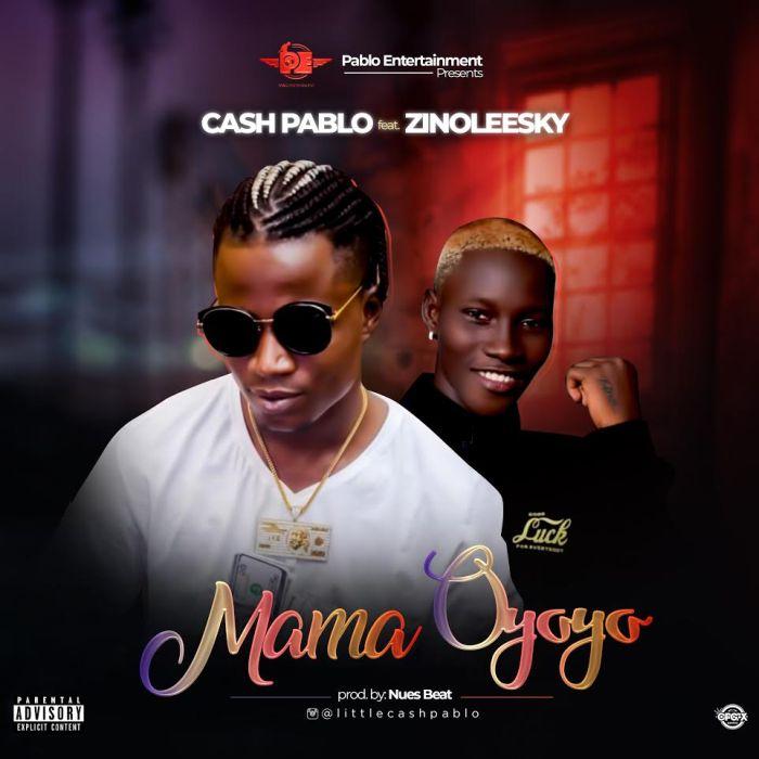 Lil Cash Pablo Ft. Zinoleesky – Mama Oyoyo