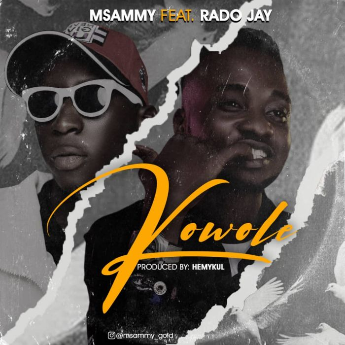 MSammy Ft. Rado Jay – Kowole 1