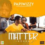 Papiwizzy – Matter