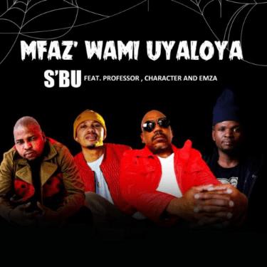 SBU – Umfazwam Uyaloya ft. Professor Character Emza