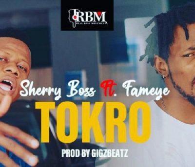 Sherry Boss ft. Fameye – Tokro
