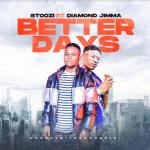 Stoozi Ft. Diamond Jimma – Better Days