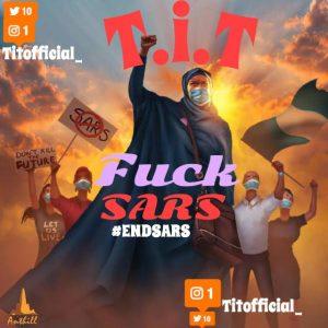 T.I.T – Fuck Sars EndSars