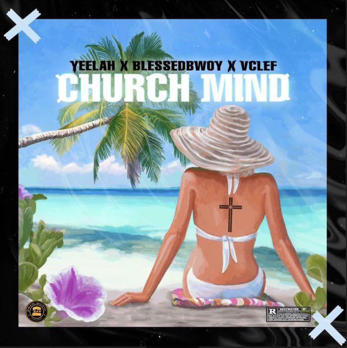 Yeelah Ft. Blessedbwoy x VClef – Church Mind