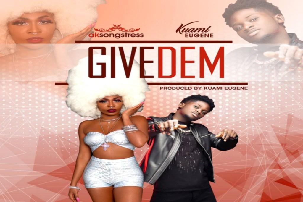 AK Songstress ft Kuami Eugene – Give Dem