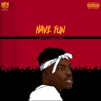 Bad Boy Timz – Have Fun