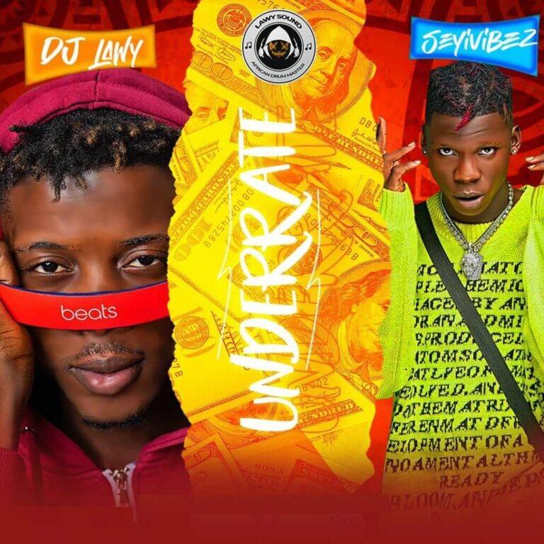 DJ Lawy Ft. Seyi Vibez – Underrate