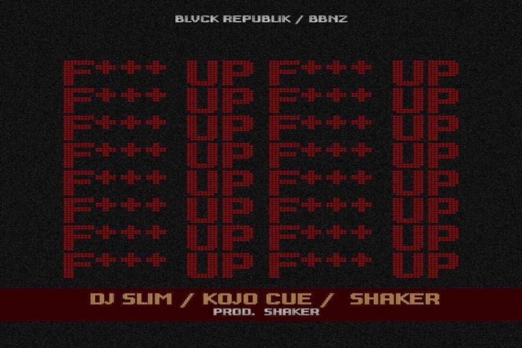 DJ Slim – F Up ft Shaker X Kojo Cue
