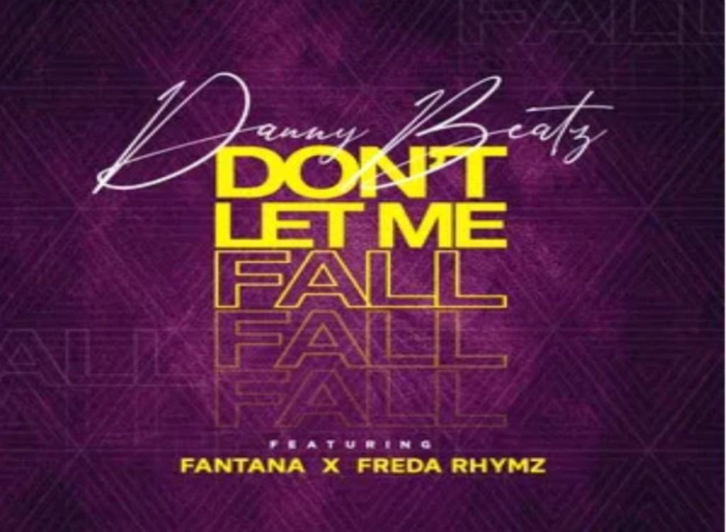 Danny Beatz ft Fantana X Freda Rhymz – Dont Let Me Fall
