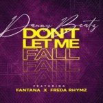 Danny Beatz ft Fantana X Freda Rhymz – Dont Let Me Fall