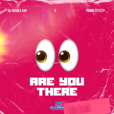 Double Kay x Yung Effissy – Are You There? (Ogbeni)