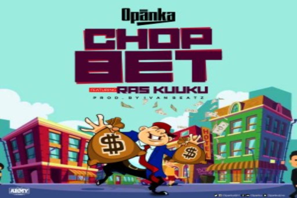 Opanka ft Ras Kuuku – Chop Bet