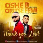 Oshey B Ft Oritse Femi – Thank You Lord