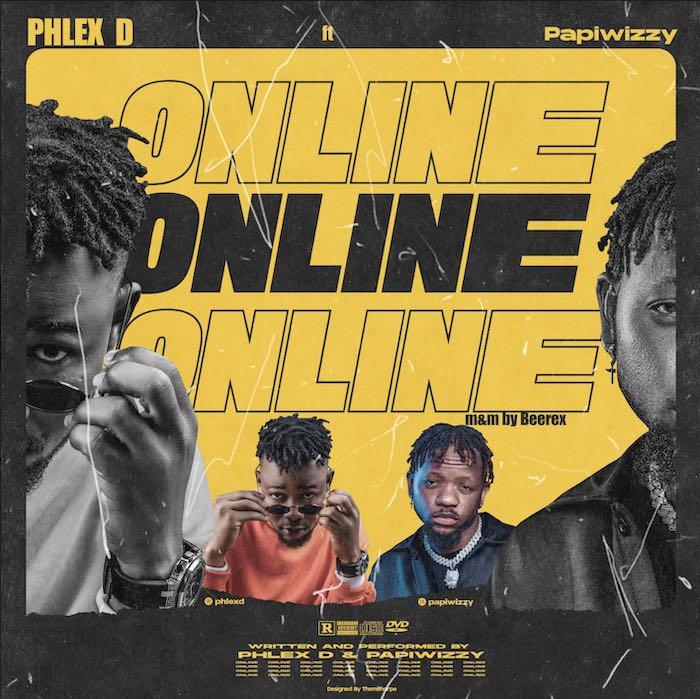 Phlex D Ft. Papiwizzy – Online