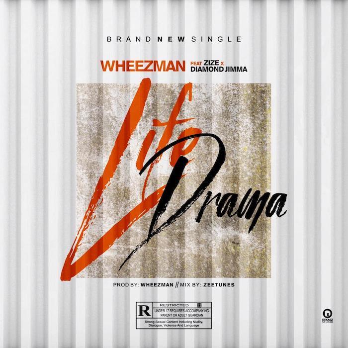Wheezman Ft. Zize Diamond Jimma – Life Drama