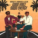Xbreazy Good Vibez Good Energy Ft. Reminisce Jellan