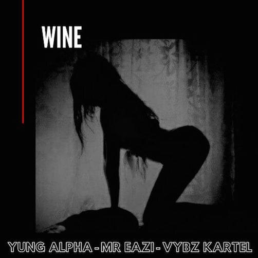 Yung Alpha x Mr Eazi x Vybz Kartel – Wine