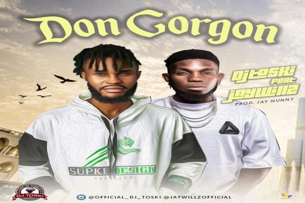 DJ Toski ft Jaywillz – Don Gorgon (Mp3 Download)