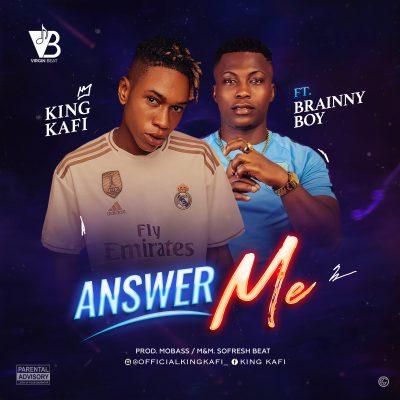 King Kafi ft. Brainy Boi Answer Me Mp3 Download