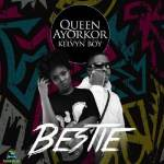 Queen Ayorkor Bestie ft Kelvyn Boy Mp3 Download