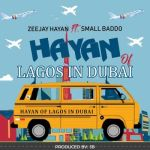 Zeejay Hayan Ft. Small Baddo – Hayan Of Lagos in Dubai Mp3 Download