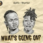 Ayanfe Ft. Mayorkun What's Going On? Mp3 Download