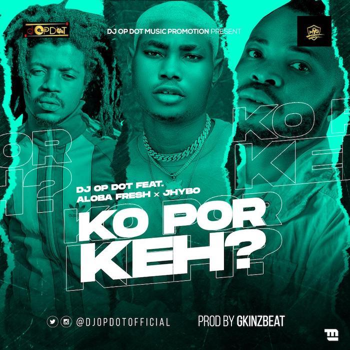 DJ OP Dot Ft. Aloba Fresh Jhybo – Ko Por Keh