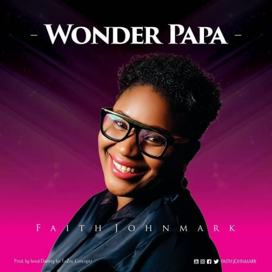 Faith Johnmark Wonder Papa Mp3 Download