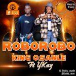 King Osanle – Roborobo ft. Ykay