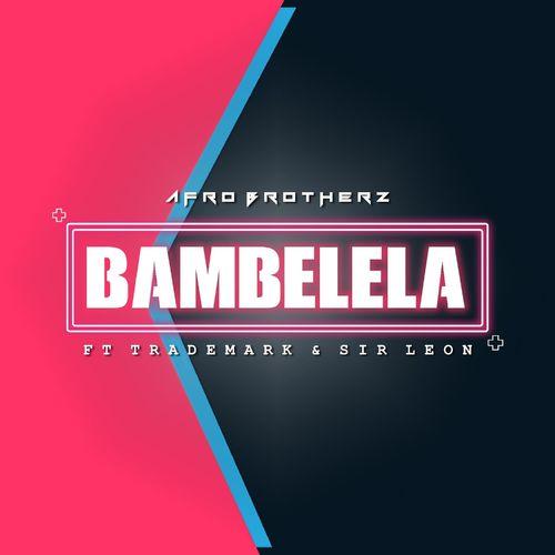Afro Brotherz – Bambelela ft. Trademark Sir Leon