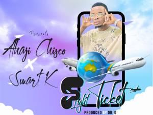Alhaji Chisco Ft. Smart K – Flight Ticket