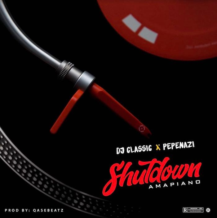 DJ Classic ft Pepenazi – Shut Down Amapiano