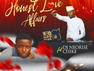 DJ Neorise X Chike – Honest Love And Affairs