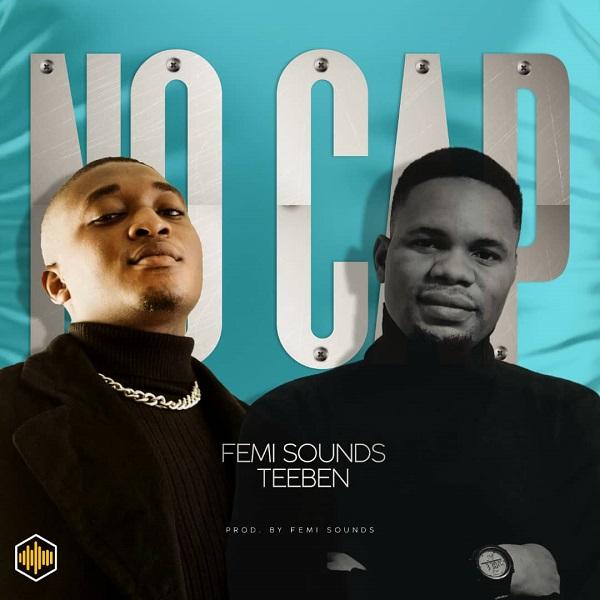 Femi Sounds – No Cap Ft. Teeben
